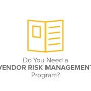 Do You Need a Vendor Risk Management Program?