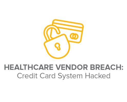 Healthcare Vendor Breach: Credit Card System Hacked
