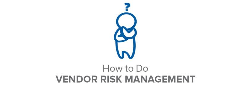 How To Do Vendor Risk Management