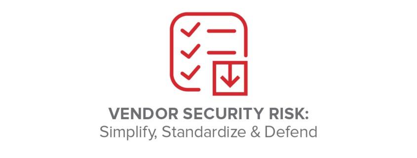 Vendor Security Risk: Simplify, Standardize and Defend